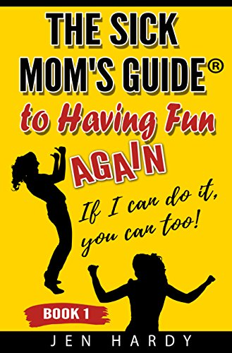 "How Did The Book ""The Sick Mom's Guide to Having Fun Again: If I can do it, you can too!"" Get Started?"