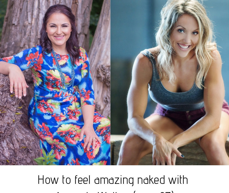 How To Feel Amazing Naked with Amanda Walker (ep-87)