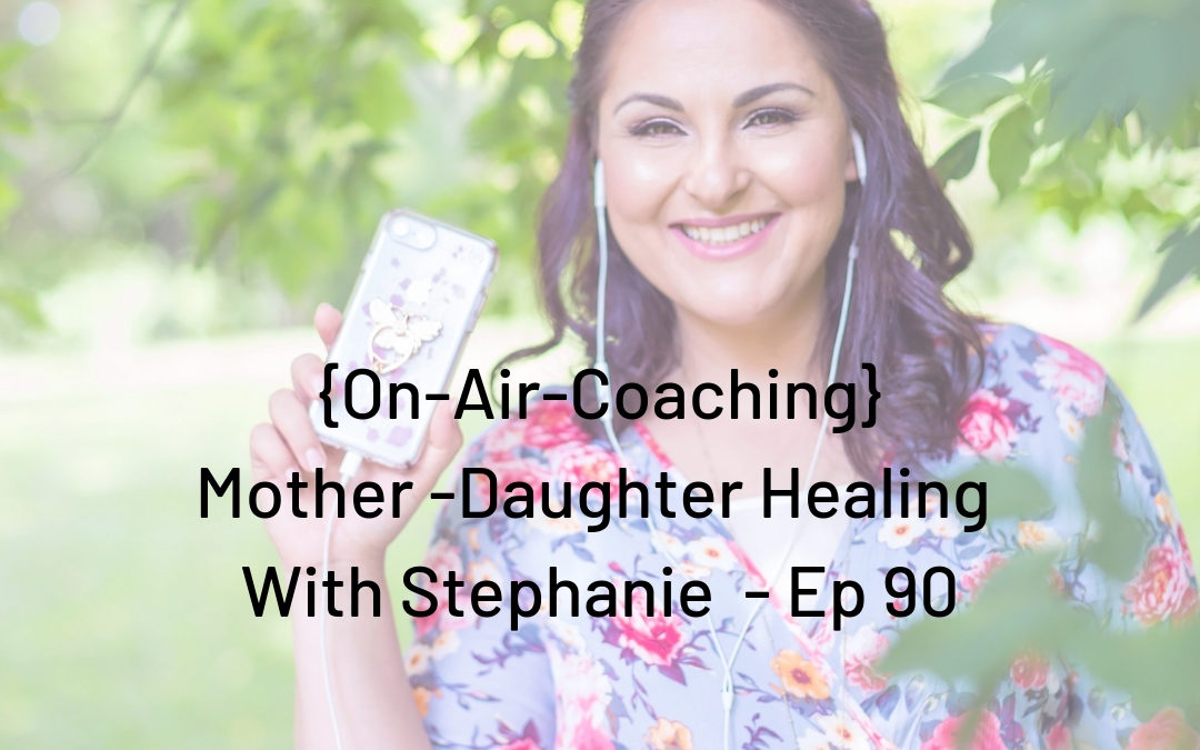 On Air Coaching: Mother-Daughter Healing With Stephanie