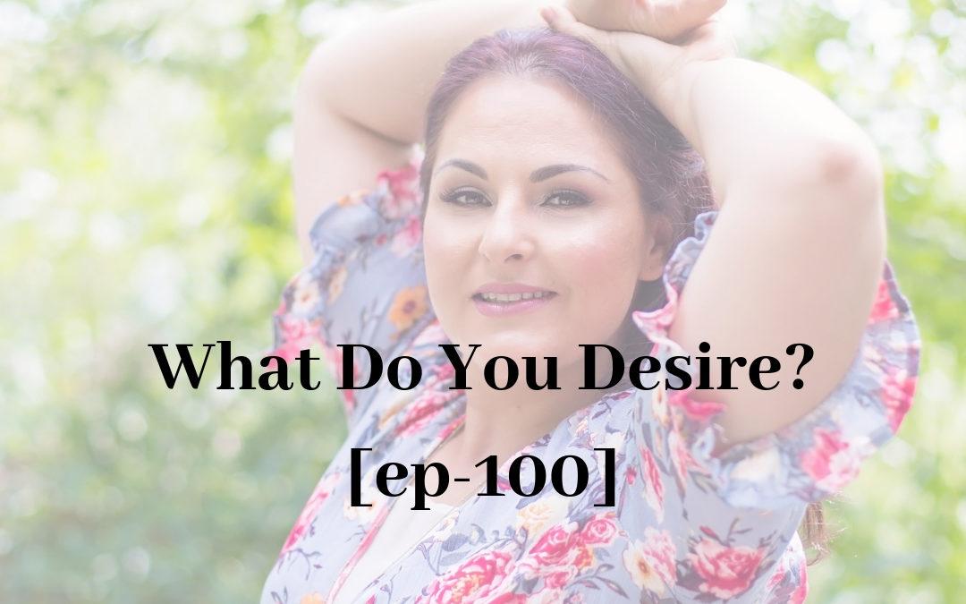 What Do You Desire? [EP-100]