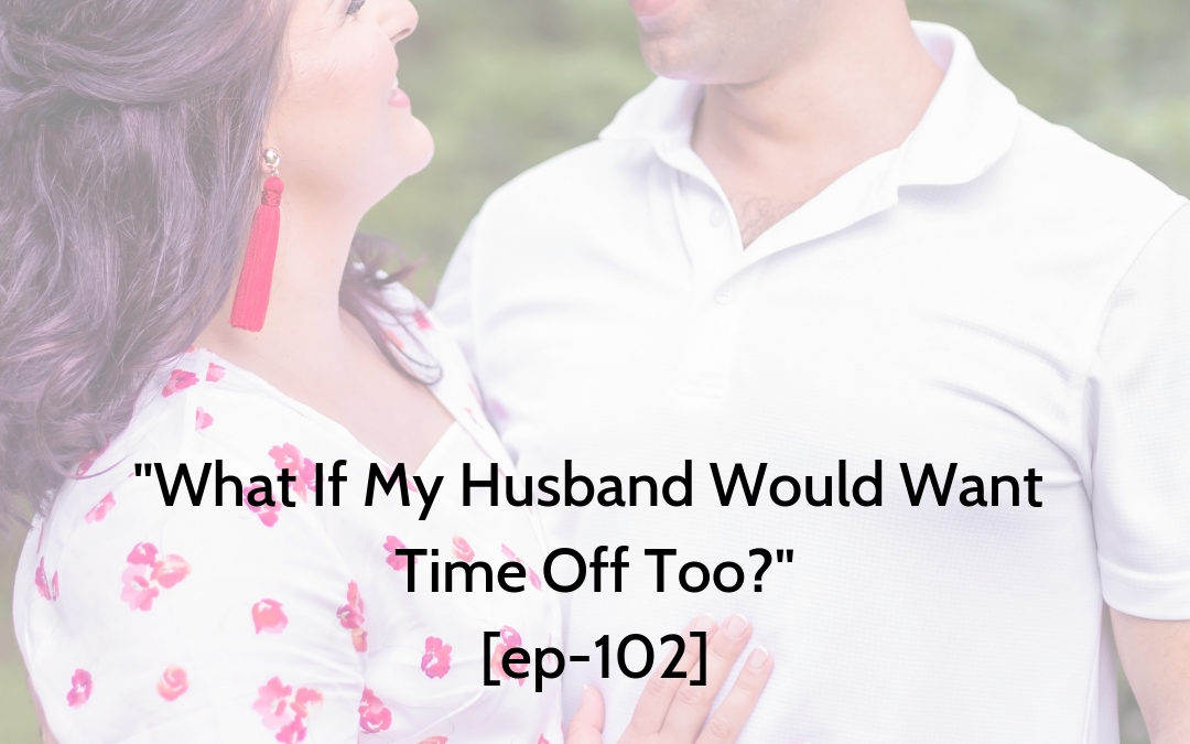 """What If My Husband Would Want Time Off Too? I Can't Handle The Kids All By Myself!"" [ep-102]"