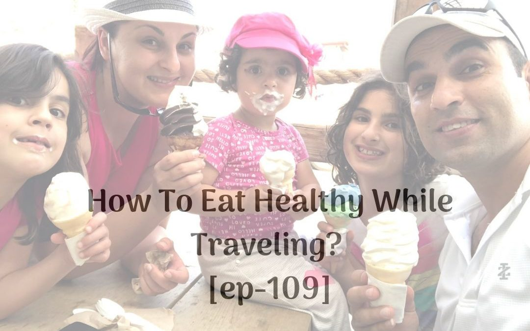 How To Eat Healthy While Traveling? [ep-109]