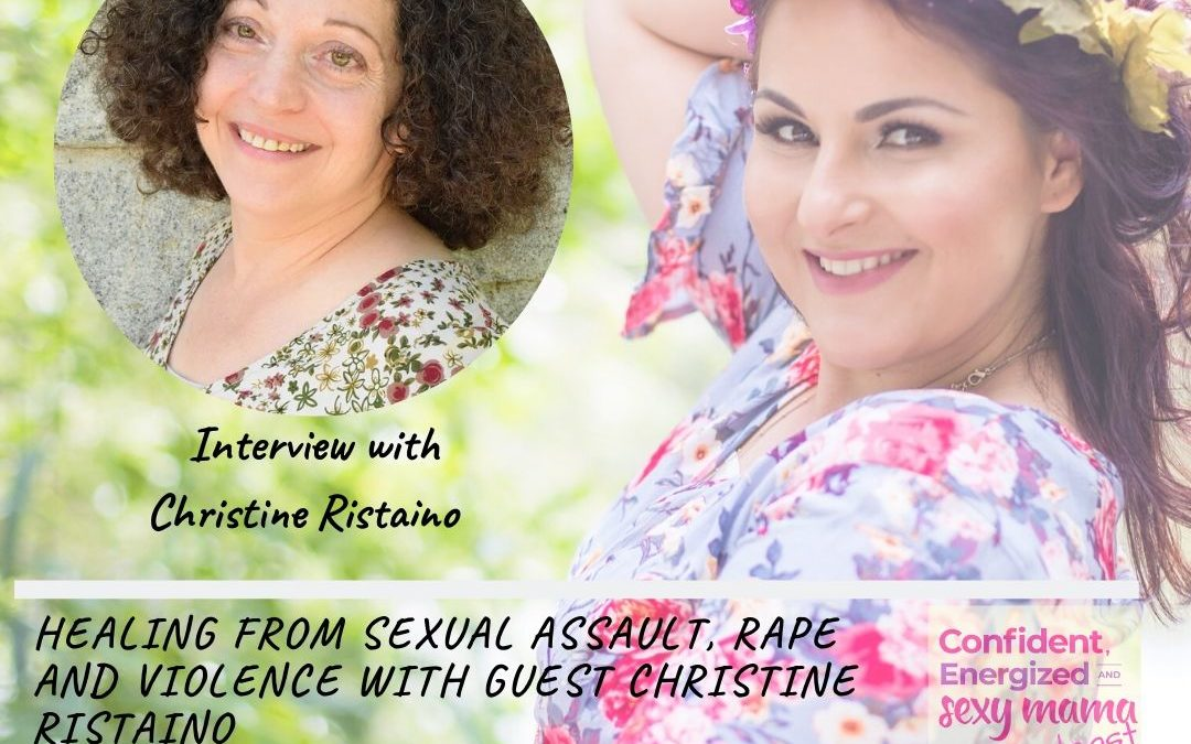 137. Healing from Sexual Assault, Rape and Violence with guest Christine Ristaino